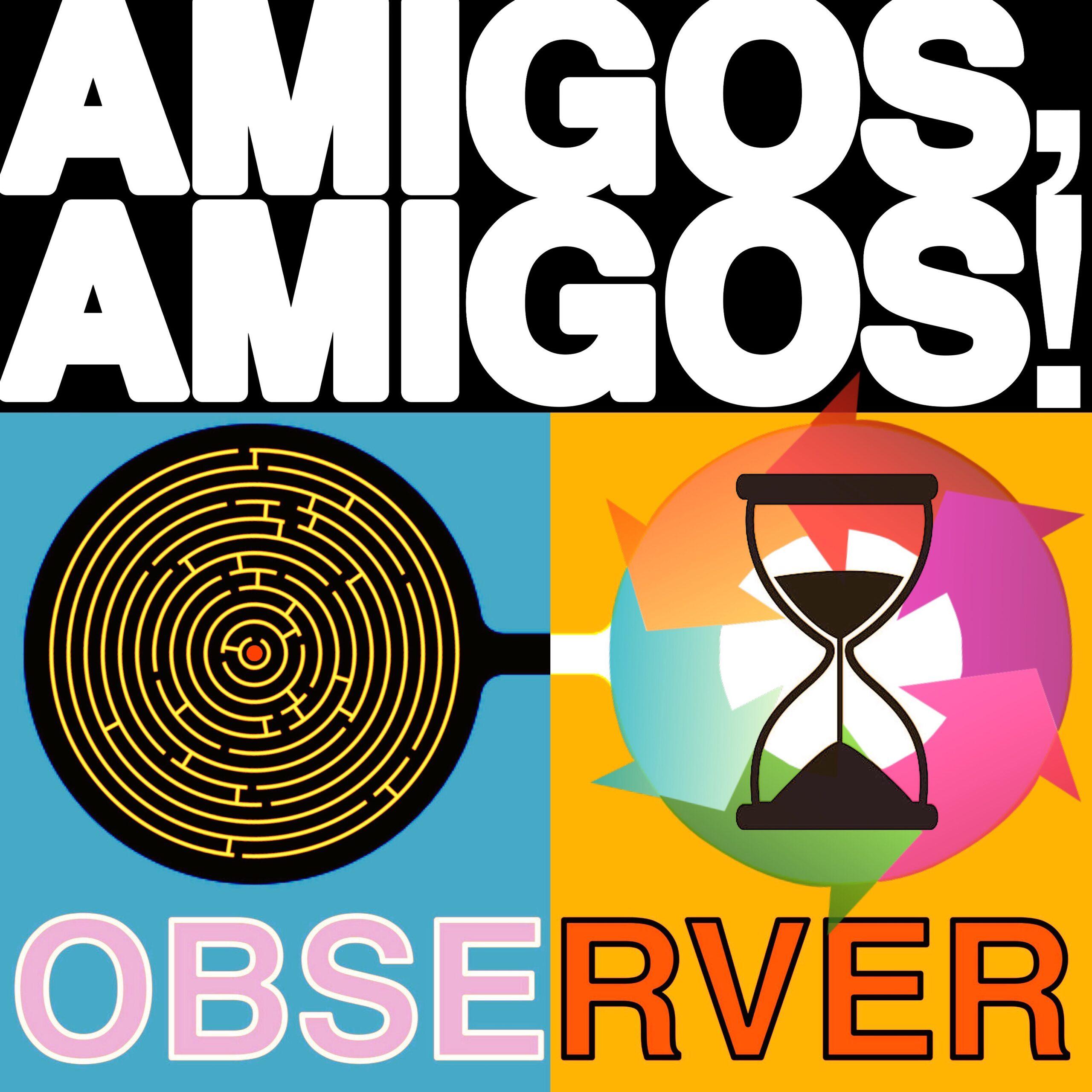Amigos, Amigos! – Observer