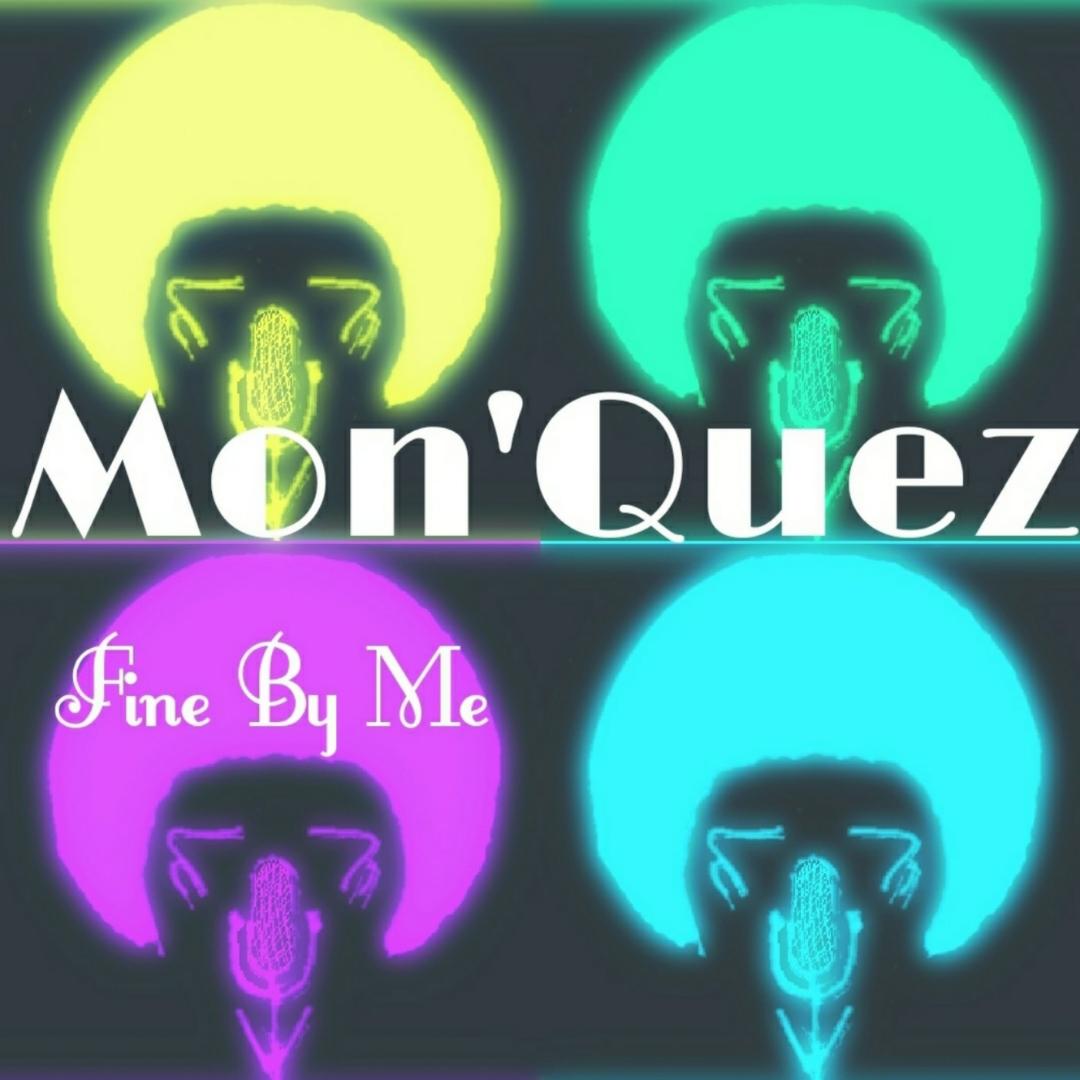 Mon'Quez – Fine By Me