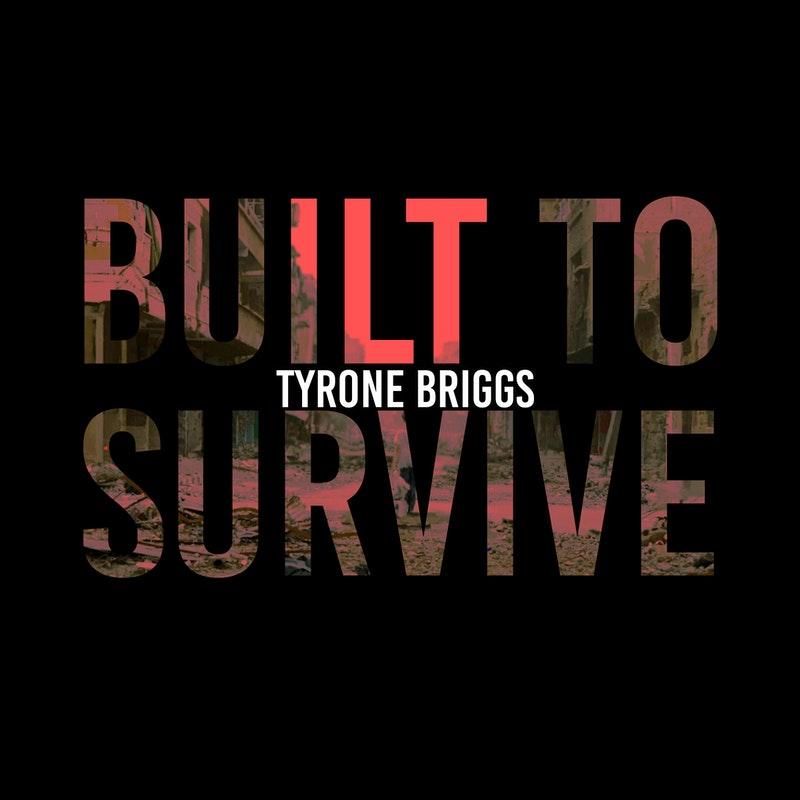 Tyrone Briggs – Built To Survive